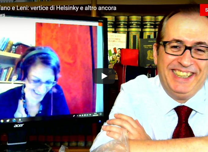 Stefano e Leni: vertice di Helsinky e altro ancora